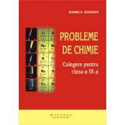 Chimie. Culegere de probleme pentru clasa a IX-a - Daniela Bogdan