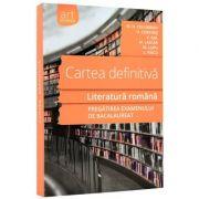 Pregatirea examenului de bacalaureat Cartea definitiva. Literatura romana (Ed Art )