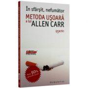 In sfarsit, nefumator - Metoda usoara a lui Allen Carr (Editia a III-a)