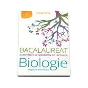 Bacalaureat Biologie vegetala si animala si Admitere la Facultatea de Farmacie (Ioana Arinis) - Ed. Art