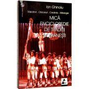 Mica enciclopedie de traditii romanesti. Sarbatori. Obiceiuri. Credinte. Mitologie - Ion Ghinoiu
