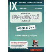 Informatica. Manual pentru clasa a IX-a. Profilul real. Pascal si C++ - Carmen Minca