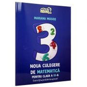 Culegere de Matematica pentru clasa a III-a (Noua Culegere) Mariana Mogos