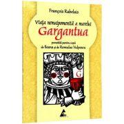Viata nemaipomenita a marelui Gargantua (povestita pentru copii) -Francois Rabelais