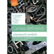 Cartea Definitiva. Literatura Romana. Pregatirea Examenului de BACALAUREAT 2016 - Ed. Art