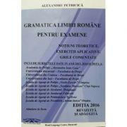 Gramatica Limbii Romane pentru examene (Academia de Politie), notiuni teoretice, grile, exerctii (A. Petricica ) 2016
