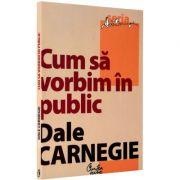 Cum sa vorbim in public (Dale Carnegie)