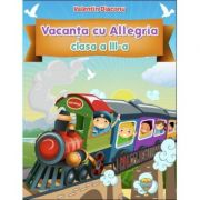 Vacanta cu ALLEGRIA - Caiet pentru Clasa a III-a Valentrin Diaconu (diploma inclusa)