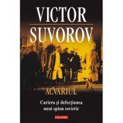 Acvariul. Cariera si defectiunea unui spion - Victor Suvorov