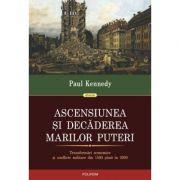 Ascensiunea si decaderea marilor puteri. - Paul Kennedy