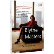 Blythe Masters. Femeia care a inventat armele financiare de distrugere in masa - Pierre Jovanovic