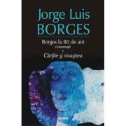 Borges la 80 de ani. Conversatii. Cartile si noaptea - Jorge Luis Borges