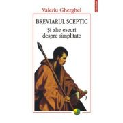 Breviarul sceptic. Şi alte eseuri despre simplitate - Valeriu Gherghel