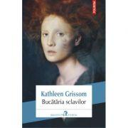 Bucataria sclavilor - Kathleen Grissom