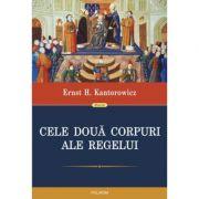 Cele doua corpuri ale regelui - Ernst H. Kantorowicz