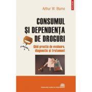 Consumul si dependenta de droguri. - Arthur W. Blume