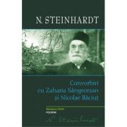 Convorbiri cu Zaharia Sangeorzan si Nicolae Baciut - Nicolae Steinhardt