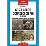 Criza celor douazeci de ani (1919-1939): o introducere in studiul relatiilor internationale - E. H. Carr