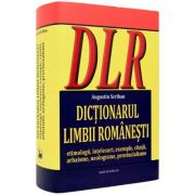 Dictionarul limbii romanesti. Etimologii, intelesuri, exemple, citatii, arhaisme, neologisme, provincialisme.