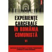 Experiente carcerale in Romania comunista vol. al VI-lea - Cosmin Budeanca