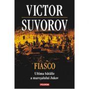 Fiasco. Ultima batalie a maresalului Jukov - Victor Suvorov