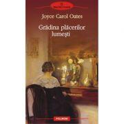 Gradina placerilor lumesti - Joyce Carol Oates