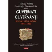 Guvernati si guvernanti. Scrisori catre putere 1945-1965 - Mioara Anton, Laurentiu Constantiniu