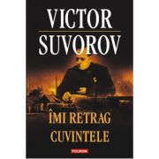 Imi retrag cuvintele - Victor Suvorov