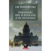 Insemnari din subterana si alte microromane - F. M. Dostoievski