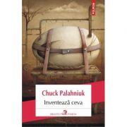 Inventează ceva - Chuck Palahniuk