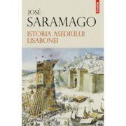 Istoria asediului Lisabonei - Jose Saramago