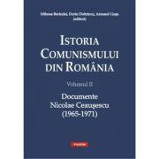 Istoria comunismului din Romania vol. II: Documente. Nicolae Ceausescu (1965-1971)