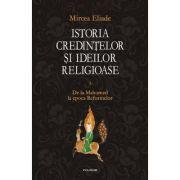 Istoria credintelor si ideilor religioase, volumul III - Mircea Eliade
