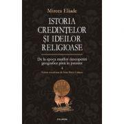 Istoria credintelor si ideilor religioase volumul IV - Mircea Eliade