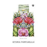 Istoria parfumului (Colectia savoir-vivre)