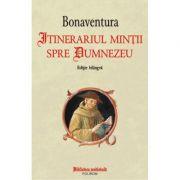 Itinerariul mintii spre Dumnezeu - Giovanni di Fidanza Bonaventura