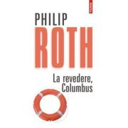 La revedere, Columbus - Philip Roth