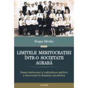 Limitele meritocratiei intr-o societate agrara. Somaj intelectual si radicalizare politica a tineretului in Romania interbelica - Dragos Sdrobis