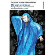 Ma dor stramosii (Psihogenealogia sau cum sa ne schimbam viitorul cunoscandu-ne trecutul) Editia a II-a - de Patrice Van Eersel si Catherine Maillard