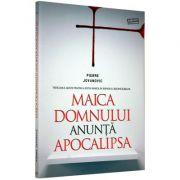 Maica Domnului anunta Apocalipsa. Vaticanul minte pentru a evita panica in randul credinciosilor - Pierre Jovanovic
