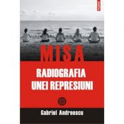MISA. Radiografia unei represiuni - Gabriel Andreescu