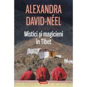 Mistici si magicieni in Tibet - Alexandra David-Neel