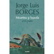 Moartea si busola. Proza copleta 1 - Jorge Luis Borges