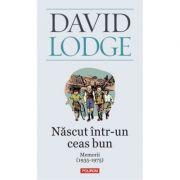 Nascut intr-un ceas bun. Memorii (1935-1975) - David Lodge
