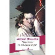 Nimeni nu se salveaza singur - Margaret Mazzantini