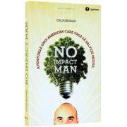 No Impact Man. Aventurile unui american care vrea sa salveze mediul - Colin Beavan
