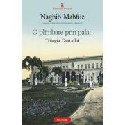O plimbare prin palat. Trilogia Cairoului - Naghib Mahfuz