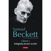 Opere I. Integrala poeziei scurte - Samuel Beckett