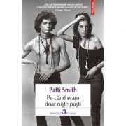 Pe cind eram doar niste pusti - Patti Smith