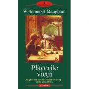 Placerile vietii - W. Somerset Maugham